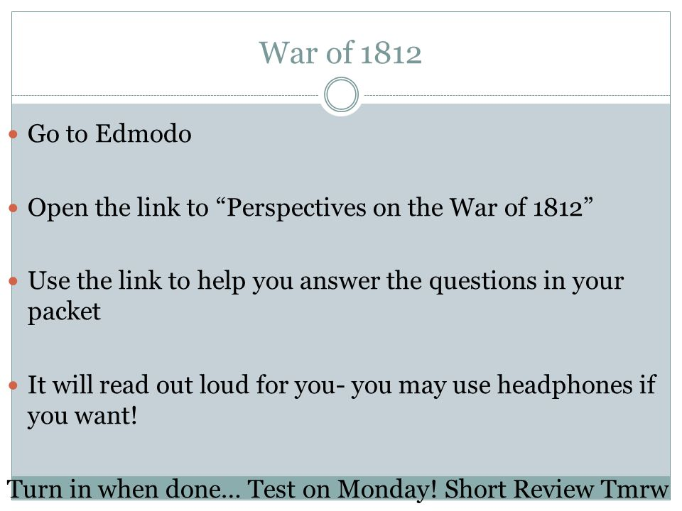 War of 1812 Go to Edmodo. Open the link to Perspectives on the War of 1812 Use the link to help you answer the questions in your packet.