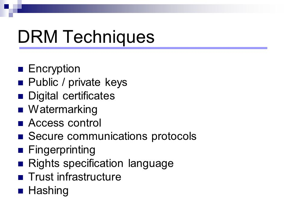 DRM Techniques Encryption Public / private keys Digital certificates