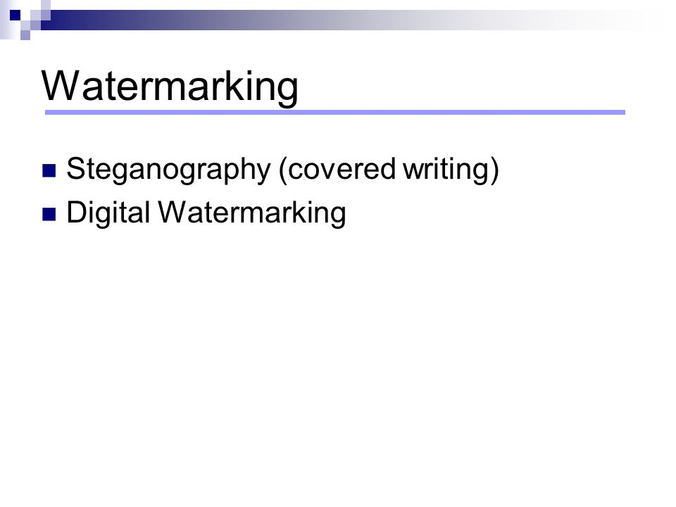 Watermarking Steganography (covered writing) Digital Watermarking