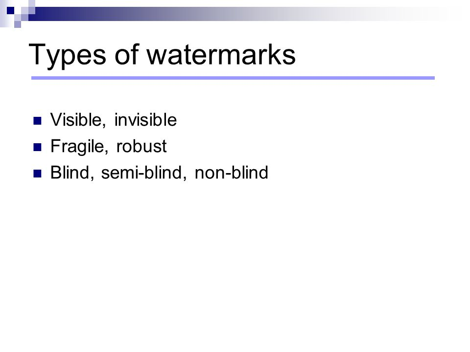 Types of watermarks Visible, invisible Fragile, robust