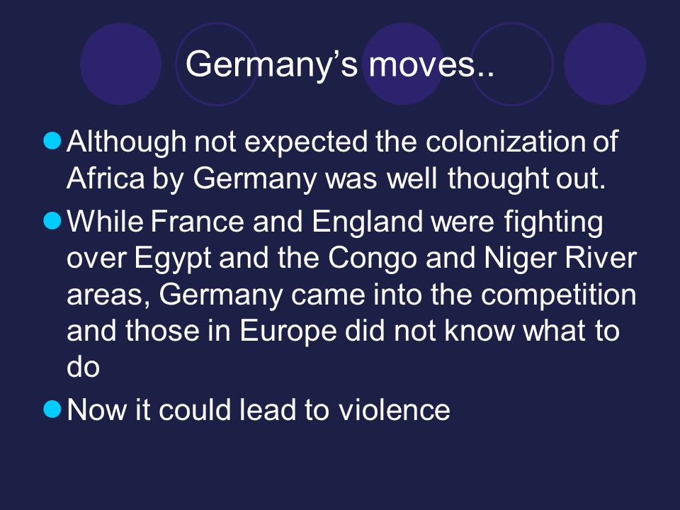 Germany's moves.. Although not expected the colonization of Africa by Germany was well thought out.