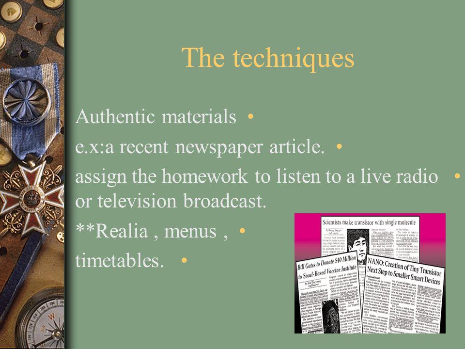 The techniques Authentic materials e.x:a recent newspaper article.
