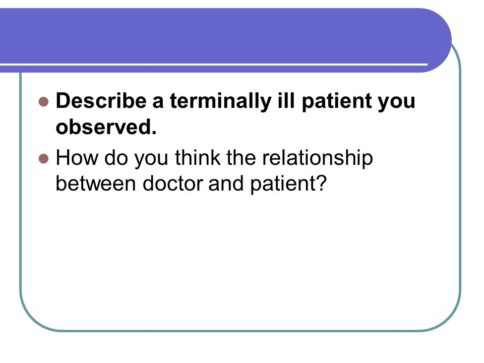 Describe a terminally ill patient you observed.