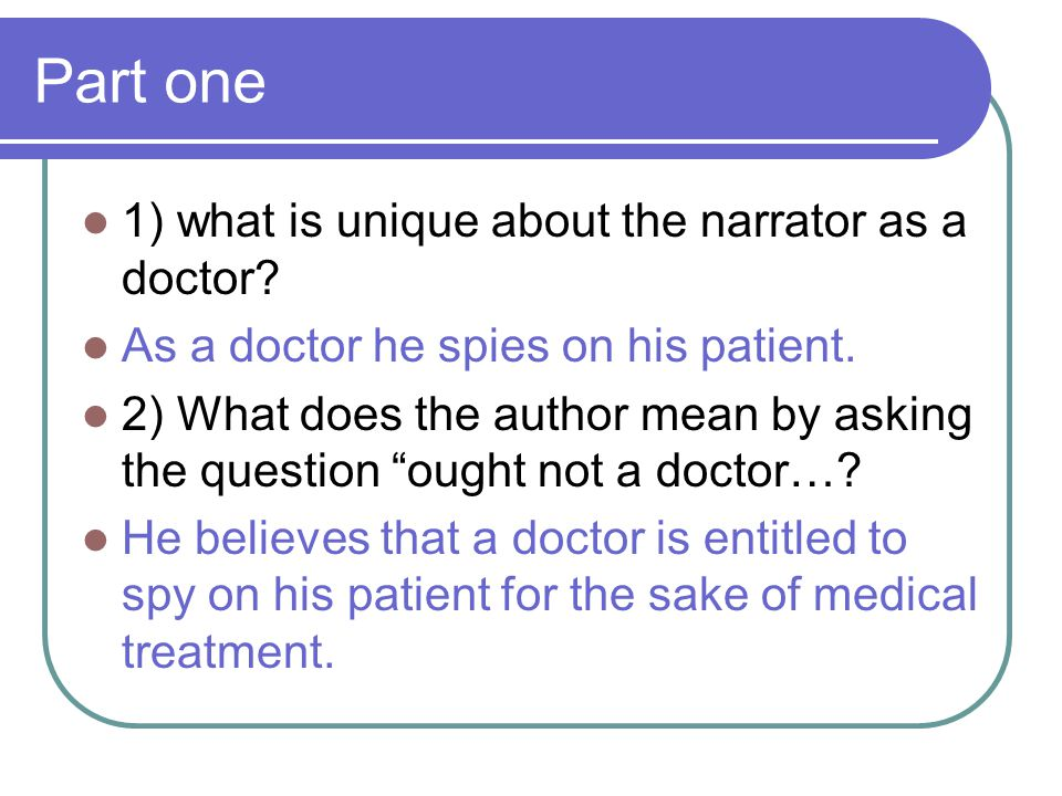Part one 1) what is unique about the narrator as a doctor