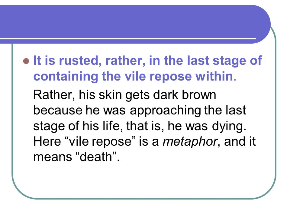 It is rusted, rather, in the last stage of containing the vile repose within.