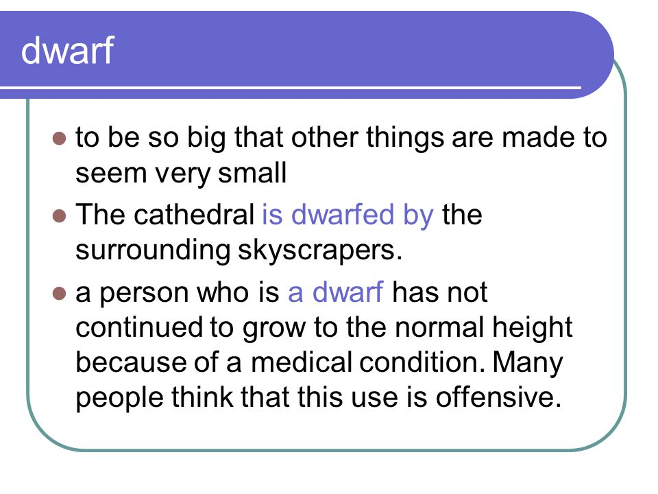 dwarf to be so big that other things are made to seem very small