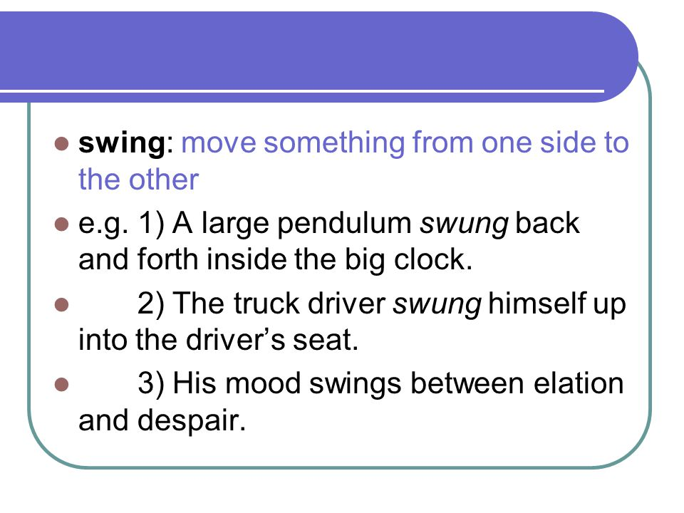 swing: move something from one side to the other