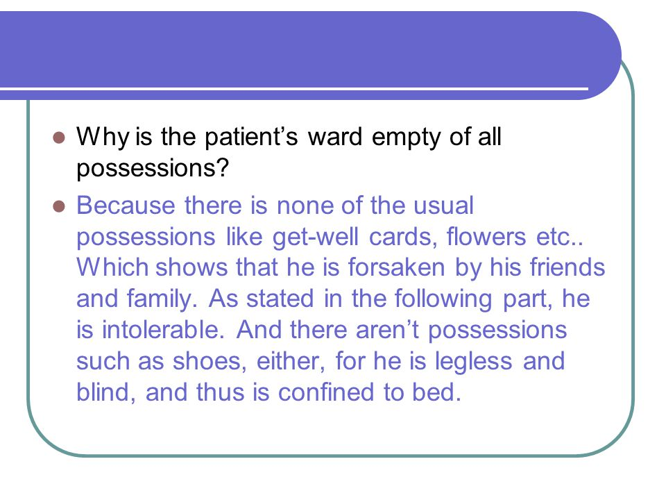 Why is the patient's ward empty of all possessions