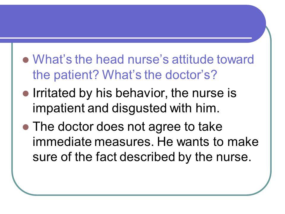 What's the head nurse's attitude toward the patient