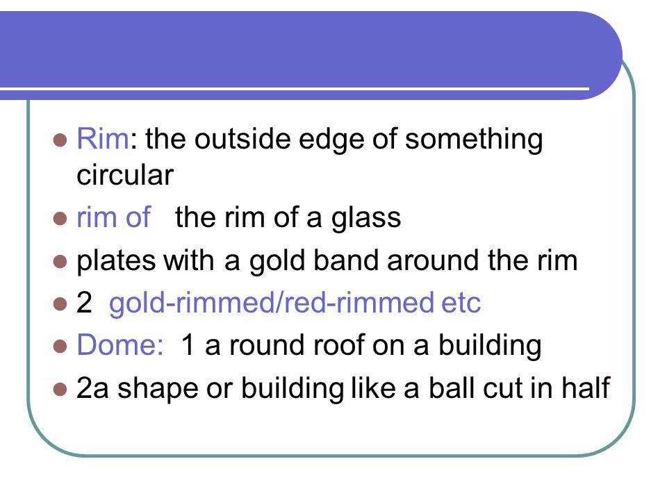 Rim: the outside edge of something circular