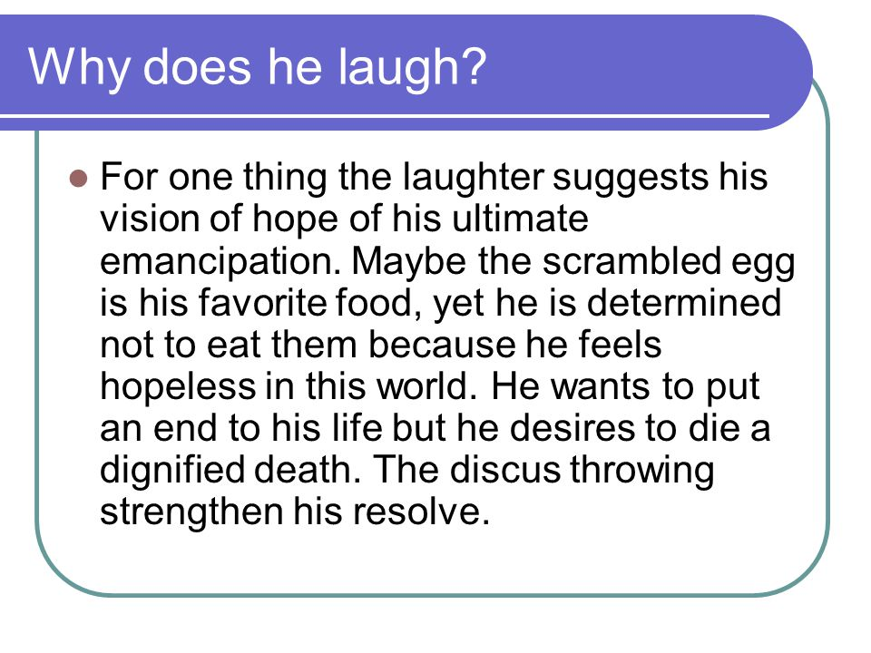 Why does he laugh