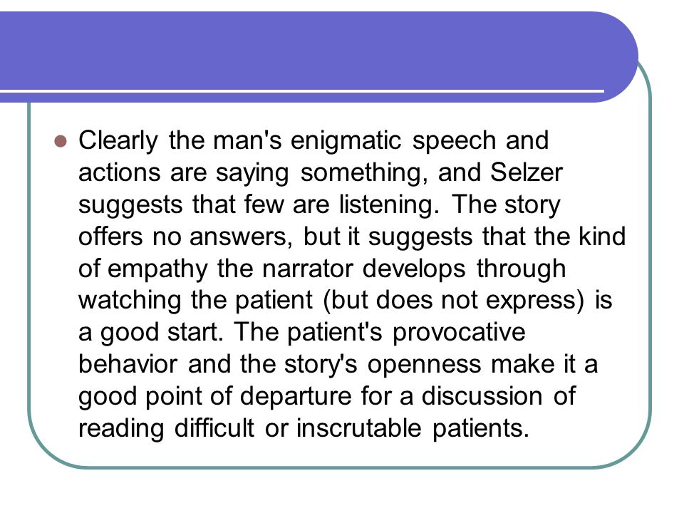 Clearly the man s enigmatic speech and actions are saying something, and Selzer suggests that few are listening.