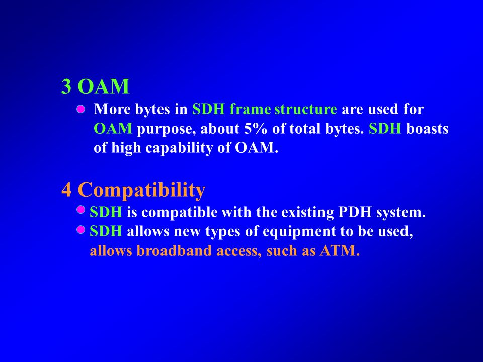 3 OAM 4 Compatibility More bytes in SDH frame structure are used for