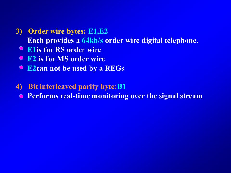 3) Order wire bytes: E1,E2 Each provides a 64kb/s order wire digital telephone. E1is for RS order wire.