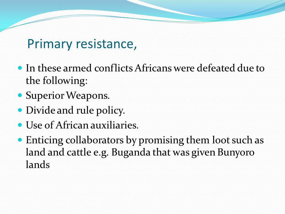 Primary resistance, In these armed conflicts Africans were defeated due to the following: Superior Weapons.
