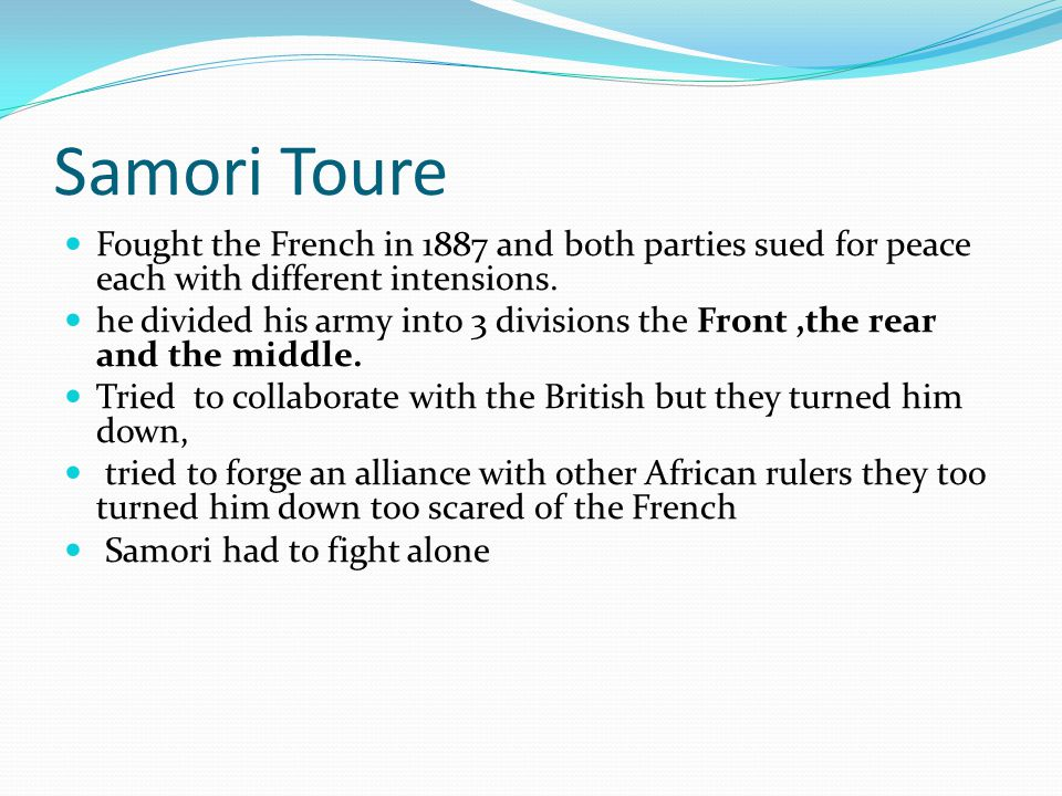 Samori Toure Fought the French in 1887 and both parties sued for peace each with different intensions.