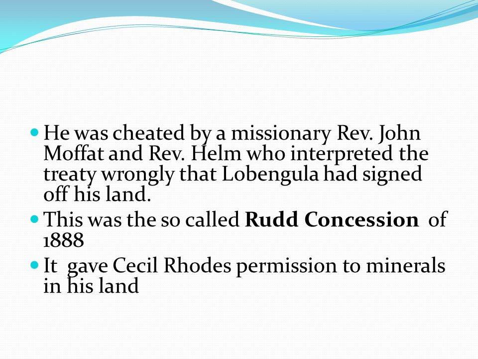He was cheated by a missionary Rev. John Moffat and Rev