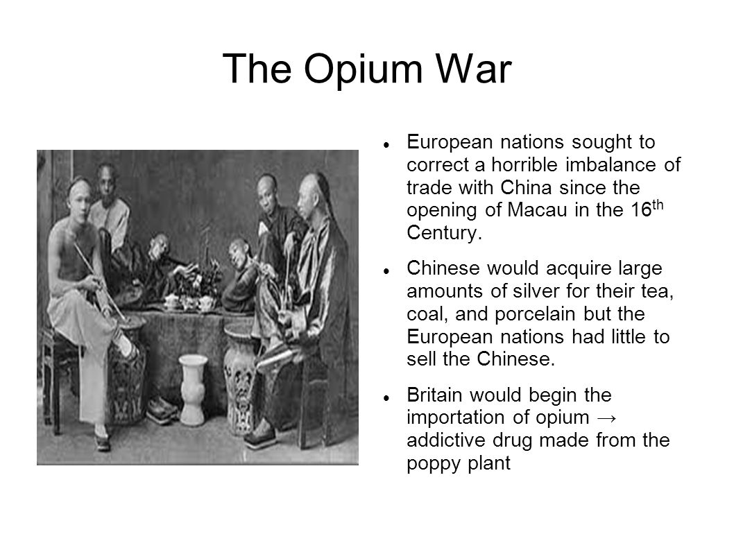 The Opium War European nations sought to correct a horrible imbalance of trade with China since the opening of Macau in the 16th Century.