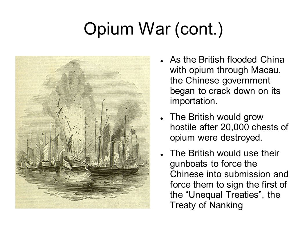 Opium War (cont.) As the British flooded China with opium through Macau, the Chinese government began to crack down on its importation.