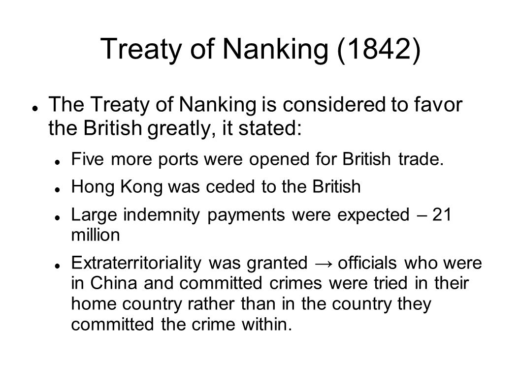 Treaty of Nanking (1842) The Treaty of Nanking is considered to favor the British greatly, it stated: