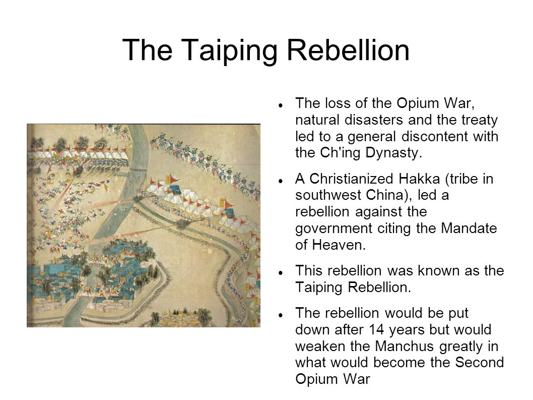 The Taiping Rebellion The loss of the Opium War, natural disasters and the treaty led to a general discontent with the Ch ing Dynasty.