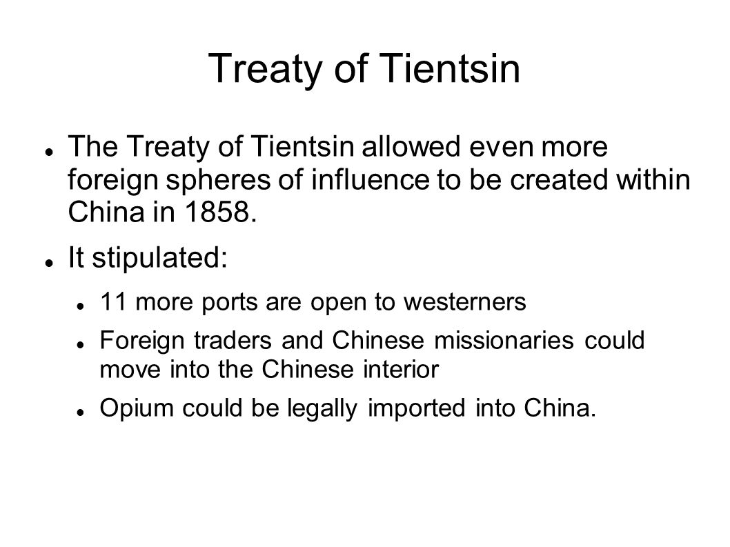 Treaty of Tientsin The Treaty of Tientsin allowed even more foreign spheres of influence to be created within China in 1858.