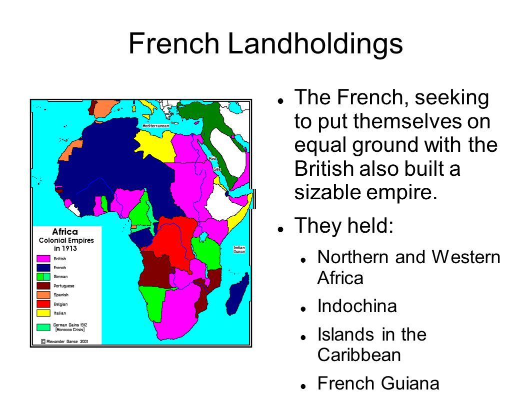 French Landholdings The French, seeking to put themselves on equal ground with the British also built a sizable empire.