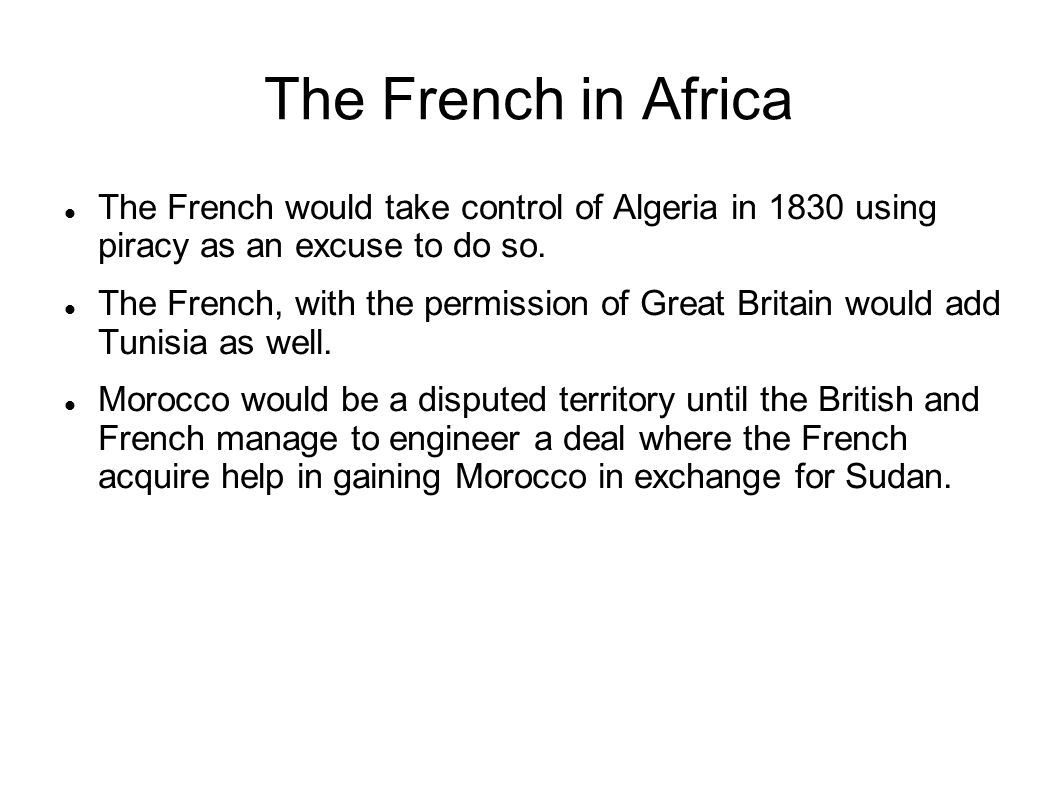 The French in Africa The French would take control of Algeria in 1830 using piracy as an excuse to do so.