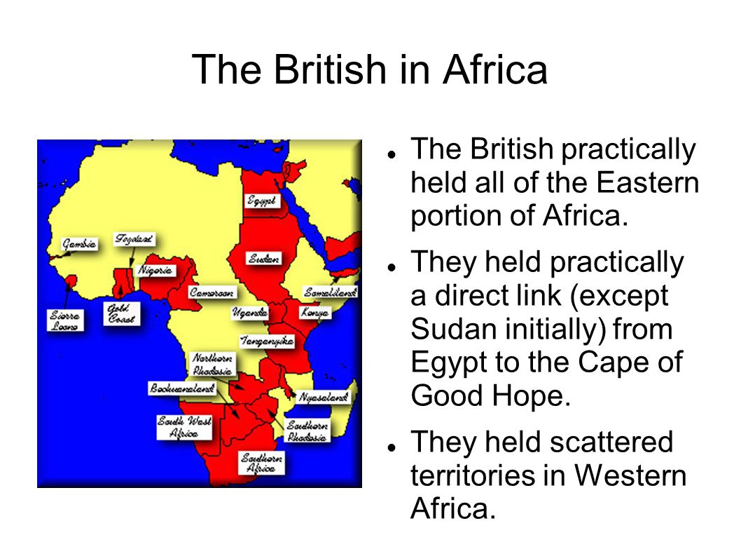 The British in Africa The British practically held all of the Eastern portion of Africa.