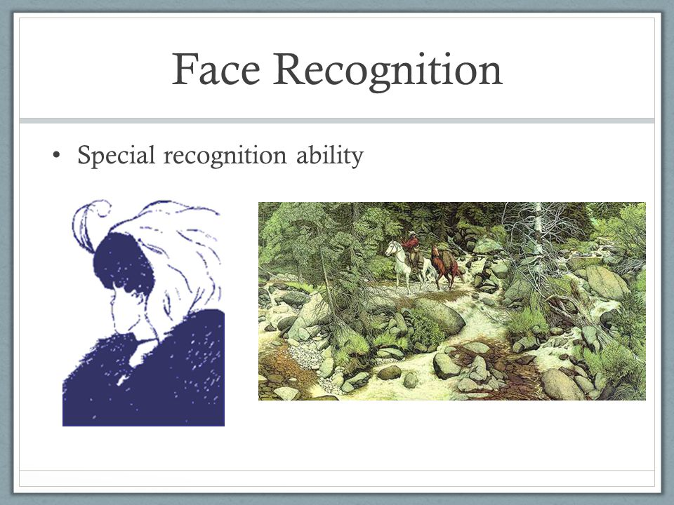 Face Recognition Special recognition ability