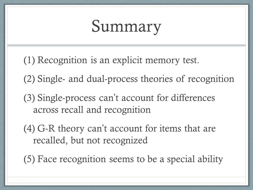 Summary Recognition is an explicit memory test.