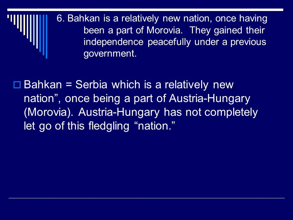 6. Bahkan is a relatively new nation, once having been a part of Morovia. They gained their independence peacefully under a previous government.
