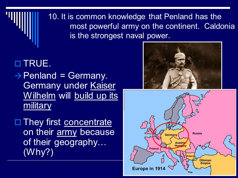 10. It is common knowledge that Penland has the most powerful army on the continent. Caldonia is the strongest naval power.