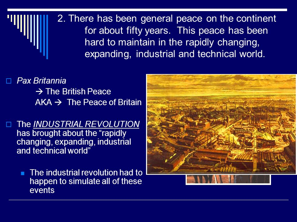 2. There has been general peace on the continent for about fifty years