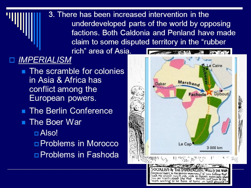3. There has been increased intervention in the underdeveloped parts of the world by opposing factions. Both Caldonia and Penland have made claim to some disputed territory in the rubber rich area of Asia.