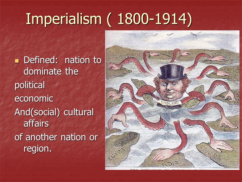 Imperialism ( 1800-1914) Defined: nation to dominate the political