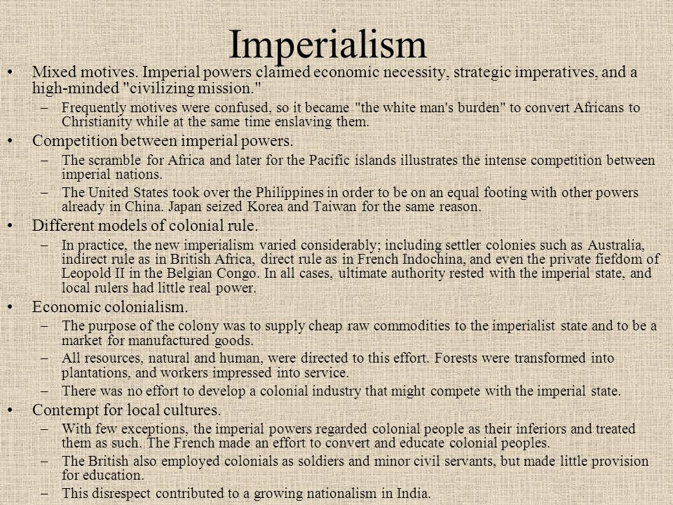 Imperialism Mixed motives. Imperial powers claimed economic necessity, strategic imperatives, and a high-minded civilizing mission.