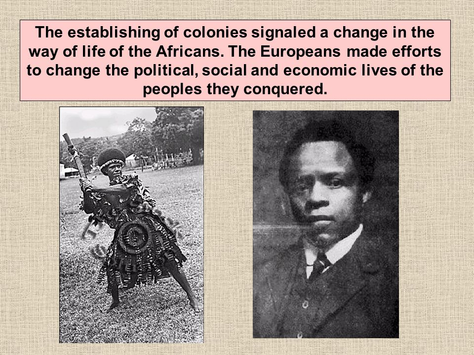 The establishing of colonies signaled a change in the way of life of the Africans.