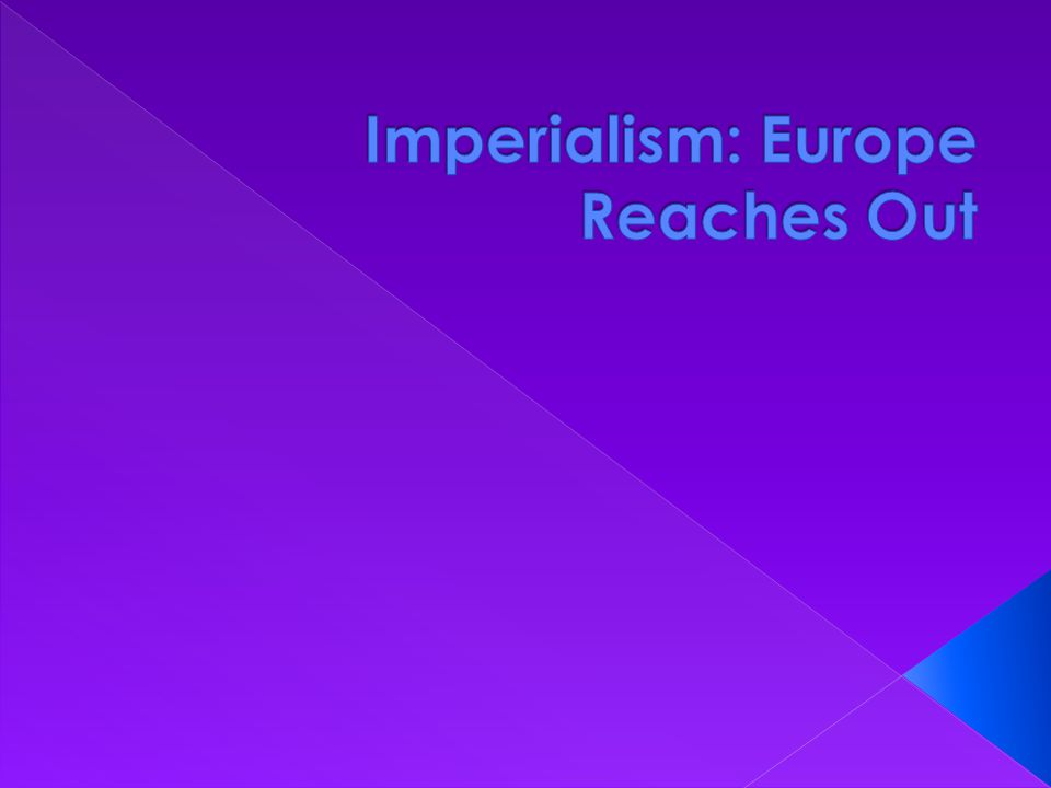 Imperialism: Europe Reaches Out