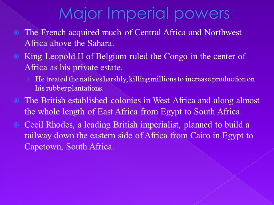 Major Imperial powers The French acquired much of Central Africa and Northwest Africa above the Sahara.