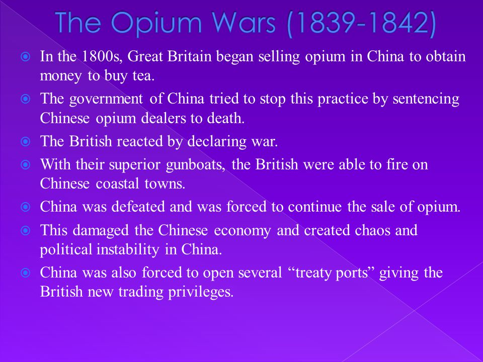 The Opium Wars (1839-1842) In the 1800s, Great Britain began selling opium in China to obtain money to buy tea.