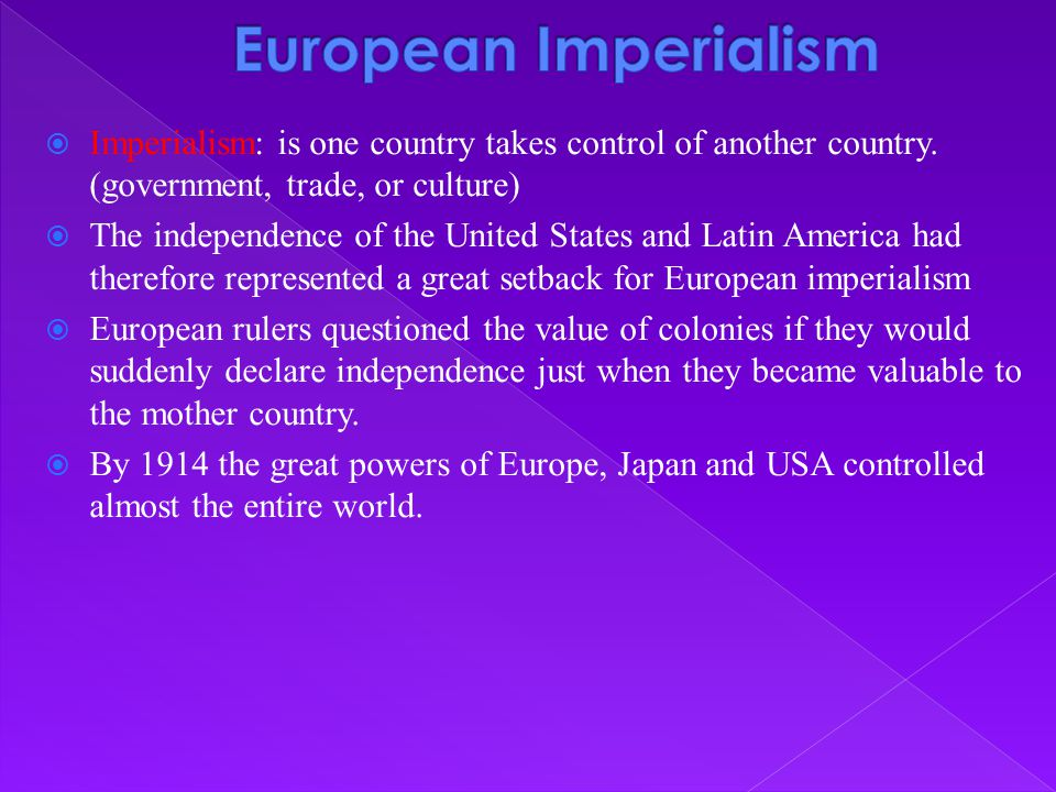 European Imperialism Imperialism: is one country takes control of another country. (government, trade, or culture)