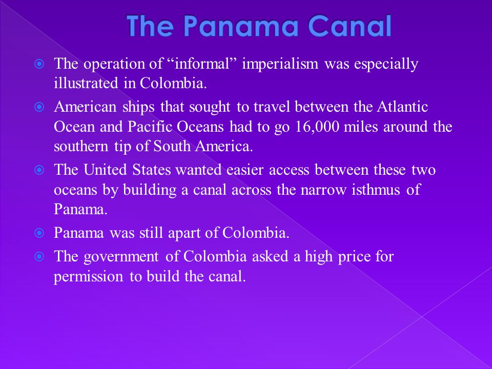 The Panama Canal The operation of informal imperialism was especially illustrated in Colombia.