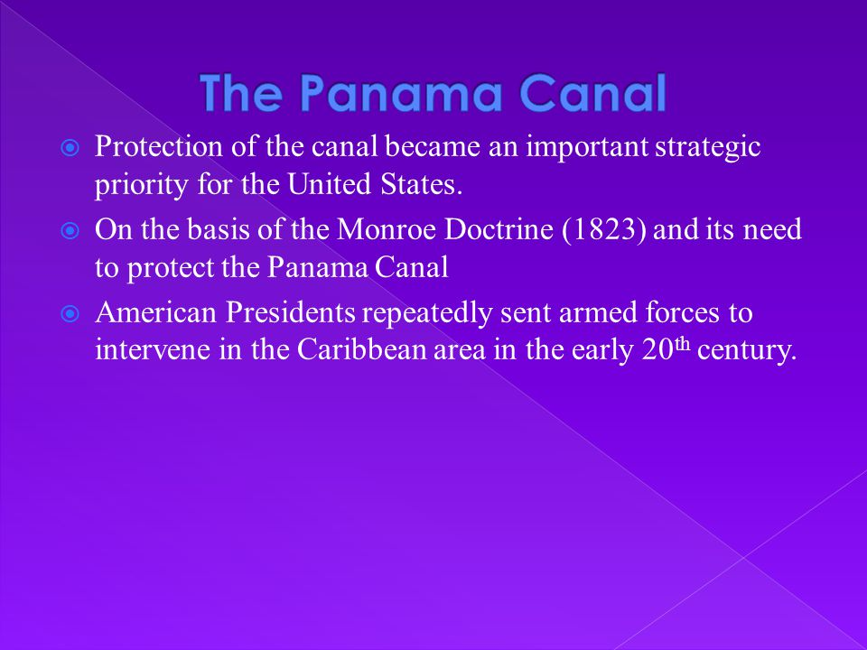 The Panama Canal Protection of the canal became an important strategic priority for the United States.