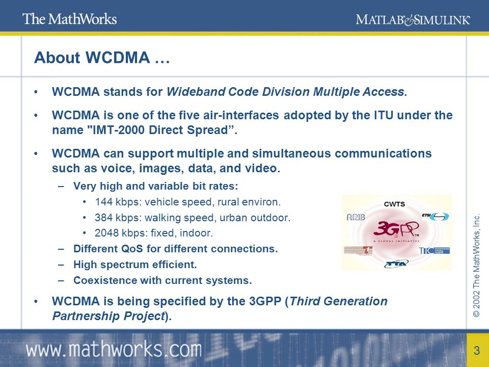 About WCDMA … WCDMA stands for Wideband Code Division Multiple Access.