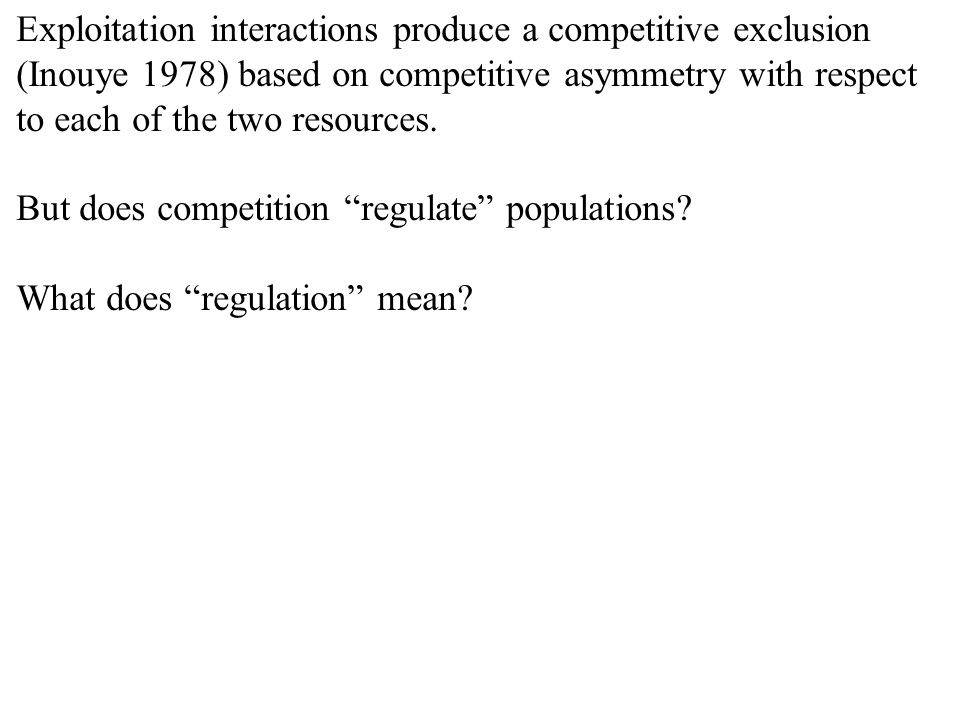 Exploitation interactions produce a competitive exclusion (Inouye 1978) based on competitive asymmetry with respect to each of the two resources.