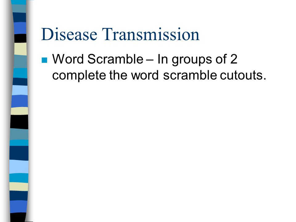 Disease Transmission Word Scramble – In groups of 2 complete the word scramble cutouts.