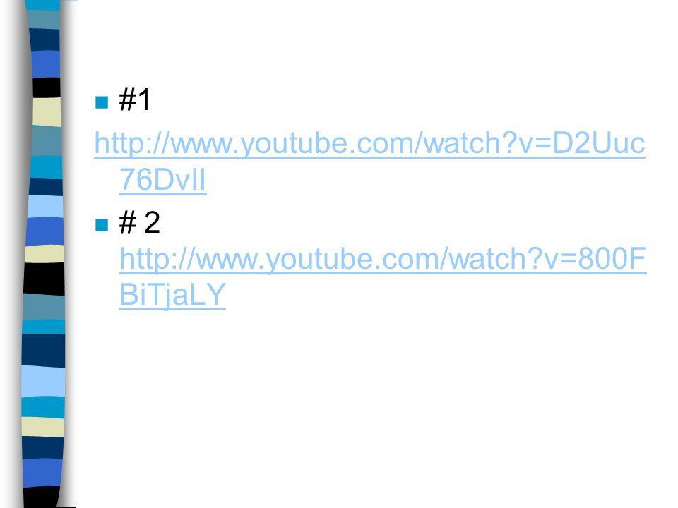 #1 http://www.youtube.com/watch v=D2Uuc76DvlI # 2 http://www.youtube.com/watch v=800FBiTjaLY