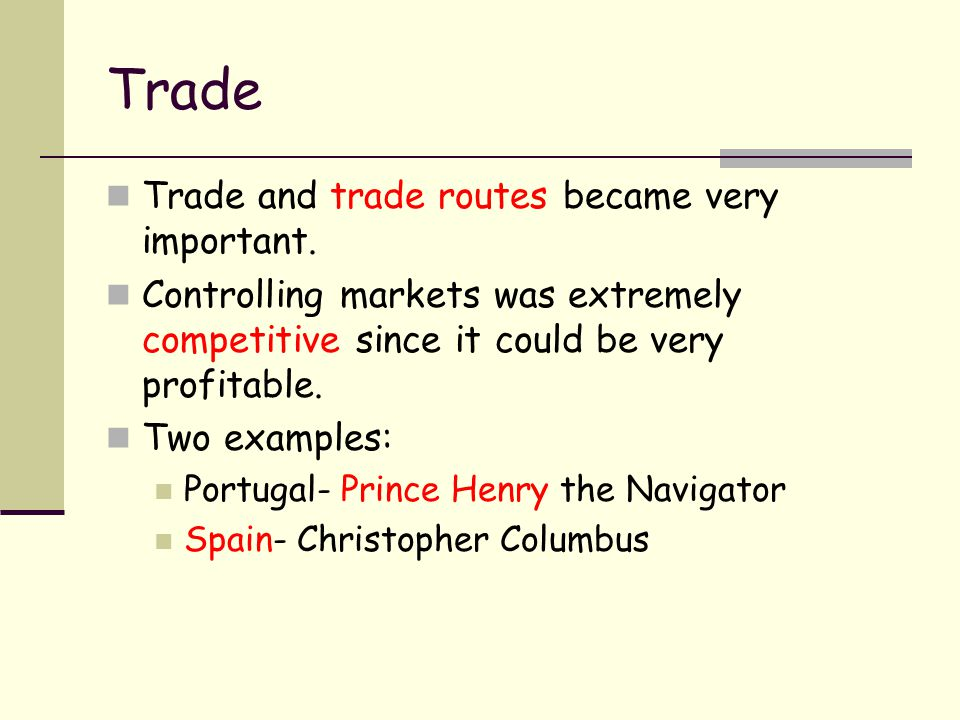 Trade Trade and trade routes became very important.