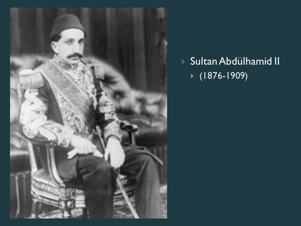 Sultan Abdülhamid II (1876-1909)
